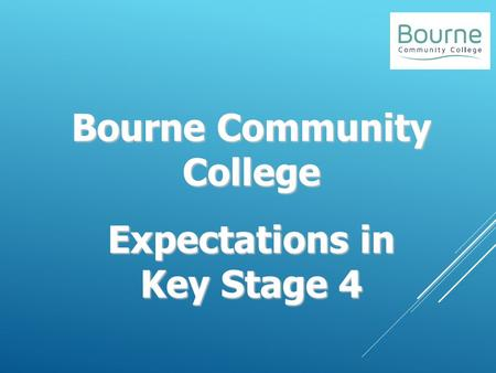 Bourne Community College Expectations in Key Stage 4.