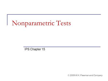 Nonparametric Tests IPS Chapter 15 © 2009 W.H. Freeman and Company.