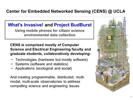 1 CENS is comprised mostly of Computer Science and Electrical Engineering faculty and graduate students, collaboratively developing: Technologies (hardware.