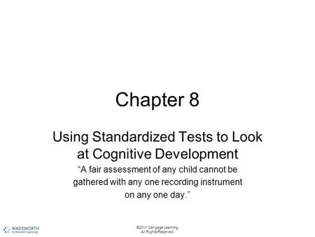 "Chapter 8 Using Standardized Tests to Look at Cognitive Development ""A fair assessment of any child cannot be gathered with any one recording instrument."