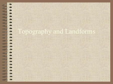 Topography and Landforms. In 1804 Meriwether Lewis and William Clark set out on an expedition to explore the land between the Mississippi River and the.