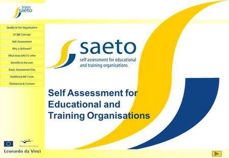 Quality in the Organisation EFQM Concept Self-Assessment Why a Software? What does SAETO offer Basic Assessment Edu Additional SW Tools References & Contact.