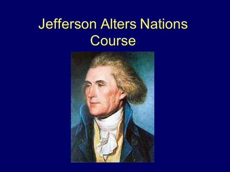 Jefferson Alters Nations Course. Election of 1800 Jefferson defeats Adams by 8 electoral votes However, Aaron Burr receives the same number of electoral.