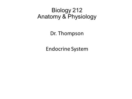 Biology 212 Anatomy & Physiology Dr. Thompson Endocrine System.