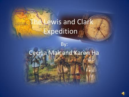 The Lewis and Clark Expedition By: Cecilia Mak and Karen Ha.