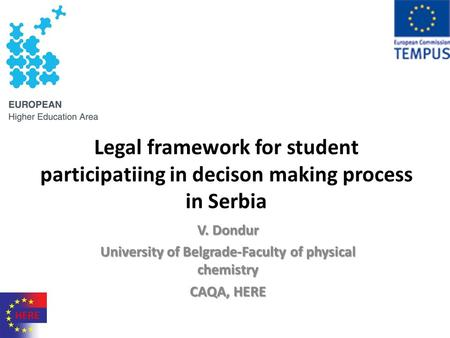 Legal framework for student participatiing in decison making process in Serbia V. Dondur University of Belgrade-Faculty of physical chemistry CAQA, HERE.