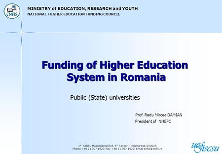 MINISTRY of EDUCATION, RESEARCH and YOUTH NATIONAL HIGHER EDUCATION FUNDING COUNCIL 1 st Schitu Magureanu Blvd, 5 th Sector – Bucharest, 050025 Phone +40.