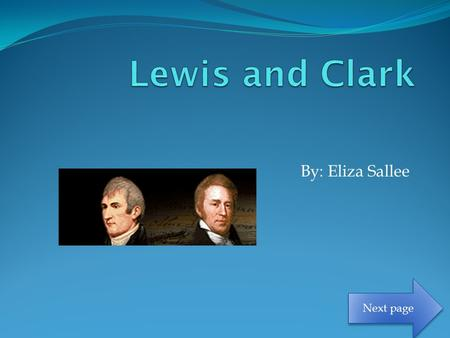 By: Eliza Sallee Next page. Who Lewis Clark Thomas Jefferson Other travelers in Corps of Expedition Next page.