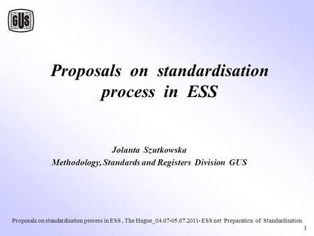 Proposals on standardisation process in ESS, The Hague_04.07-05.07.2011- ESS net Preparation of Standardisation 1 Proposals on standardisation process.