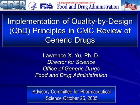 1 Advisory Committee for Pharmaceutical Science October 26, 2005 Advisory Committee for Pharmaceutical Science October 26, 2005 Implementation of Quality-by-Design.