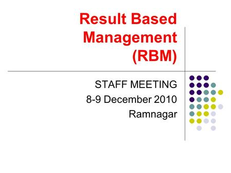 Result Based Management (RBM) STAFF MEETING 8-9 December 2010 Ramnagar.