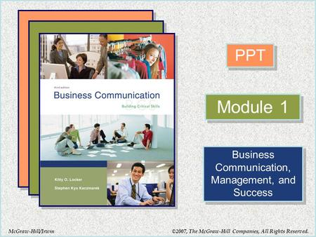 McGraw-Hill/Irwin PPT Module 1 Business Communication, Management, and Success ©2007, The McGraw-Hill Companies, All Rights Reserved.