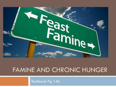 FAMINE AND CHRONIC HUNGER Textbook Pg 146. Rising Food Prices Video   feature=related