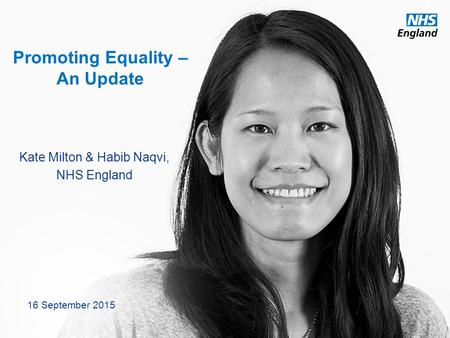 Www.england.nhs.uk Promoting Equality – An Update Kate Milton & Habib Naqvi, NHS England 16 September 2015.