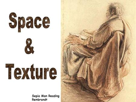 Sepia Man Reading Rembrandt. Texture refers to surface quality e.g. smooth, rough, flat, bumpy, fine, coarse. There are basically two categories – Visual.
