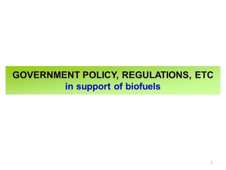 GOVERNMENT POLICY, REGULATIONS, ETC in support of biofuels 1.