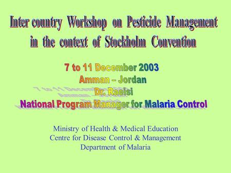 Ministry of Health & Medical Education Centre for Disease Control & Management Department of Malaria.