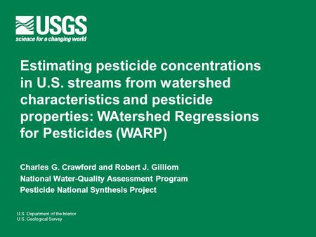 U.S. Department of the Interior U.S. Geological Survey Charles G. Crawford and Robert J. Gilliom National Water-Quality Assessment Program Pesticide National.