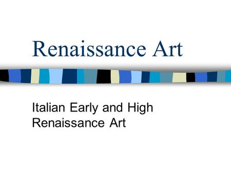 Renaissance Art Italian Early and High Renaissance Art.