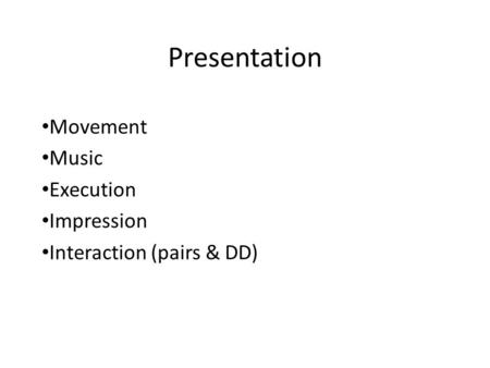 Presentation Movement Music Execution Impression Interaction (pairs & DD)