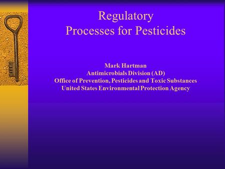Regulatory Processes for Pesticides Mark Hartman Antimicrobials Division (AD) Office of Prevention, Pesticides and Toxic Substances United States Environmental.