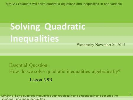 MM2A4 Students will solve quadratic equations and inequalities in one variable. MM2A4d Solve quadratic inequalities both graphically and algebraically.