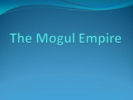 Mogul G. Babur was the founder of the Mogul Empire and united the Hindu and Muslim kingdoms of India. G. He was a descendant of Timur Lenk, and his mother,