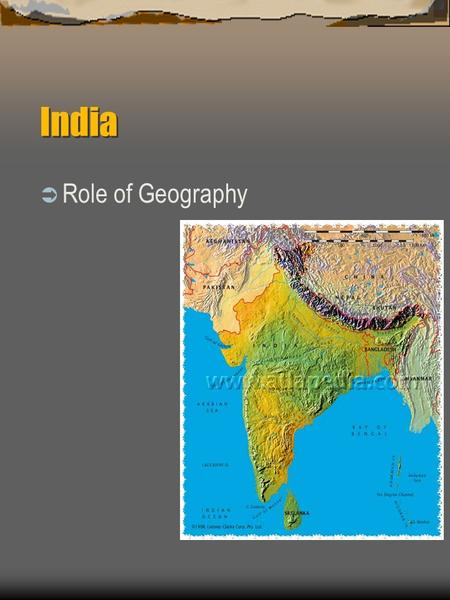 India  Role of Geography. The Earliest Indus River Civilizations.
