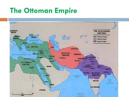 The Ottoman Empire. Ottoman Turks  Named after leader, Osman in late 1200s  1453- Constantinople became their capital: renamed Istanbul  End of Byzantine.