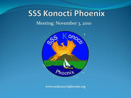 Meeting: November 3, 2010 www.ssskonoctiphoenix.org.