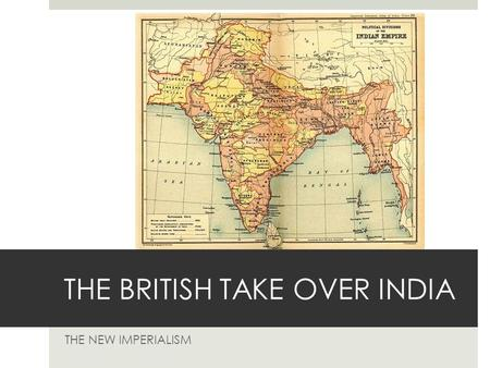 THE BRITISH TAKE OVER INDIA THE NEW IMPERIALISM. FACTORS DIVIDING INDIA  Language – many different languages (200) and traditions.  Religion – Hinduism.