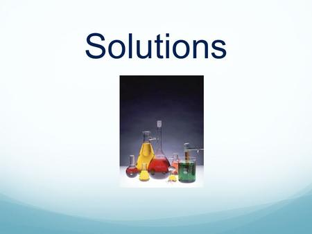 Solutions. Parts of a Solution The solvent does the dissolving. The solute is dissolved.