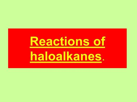 Reactions of haloalkanes.. Nucleophilic substitution Halogens are relatively electronegative. So the carbon/halogen bond will be polarised. δ-δ- δ+δ+