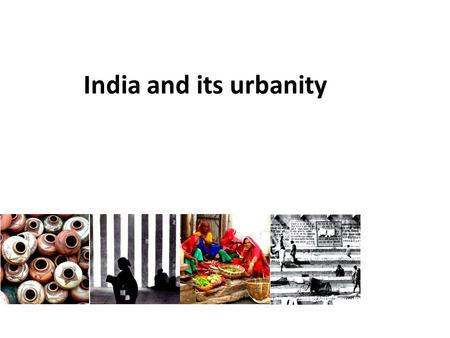India and its urbanity. india and its urbanity : an overview.