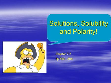 Solutions, Solubility and Polarity! Chapter 7.2 Pp 243 – 254.