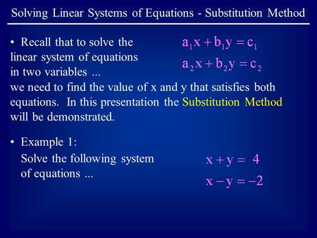 Solving Linear Systems of Equations - Substitution Method Recall that to solve the linear system of equations in two variables... we need to find the value.