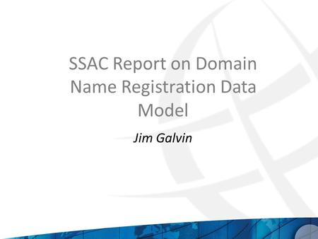 SSAC Report on Domain Name Registration Data Model Jim Galvin.