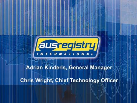 1 Adrian Kinderis, General Manager Chris Wright, Chief Technology Officer.