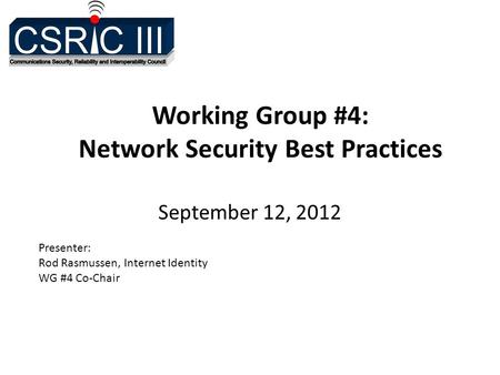 Working Group #4: Network Security Best Practices September 12, 2012 Presenter: Rod Rasmussen, Internet Identity WG #4 Co-Chair.