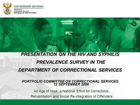 An Age of hope: a National Effort for Corrections, Rehabilitation and Social Re-integration of Offenders PRESENTATION ON THE HIV AND SYPHILIS PREVALENCE.