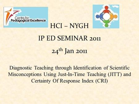 HCI – NYGH IP ED SEMINAR 2011 24 th Jan 2011 Diagnostic Teaching through Identification of Scientific Misconceptions Using Just-In-Time Teaching (JITT)