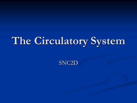 The Circulatory System SNC2D. The circulatory system circulates (moves) your blood through your body.