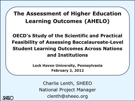 The Assessment of Higher Education Learning Outcomes (AHELO) OECD's Study of the Scientific and Practical Feasibility of Assessing Baccalaureate-Level.