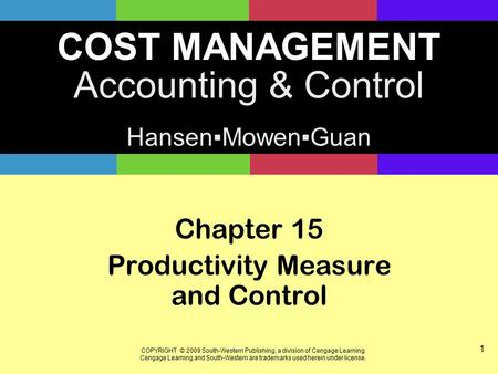 COST MANAGEMENT Accounting & Control Hansen▪Mowen▪Guan COPYRIGHT © 2009 South-Western Publishing, a division of Cengage Learning. Cengage Learning and.