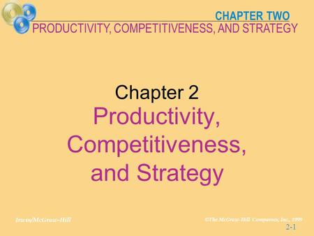 CHAPTER TWO Irwin/McGraw-Hill © The McGraw-Hill Companies, Inc., 1999 PRODUCTIVITY, COMPETITIVENESS, AND STRATEGY 2-1 Chapter 2 Productivity, Competitiveness,