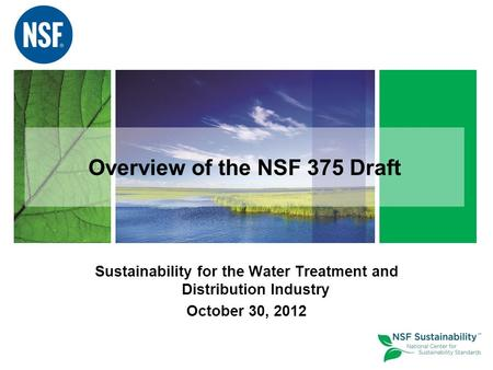 Overview of the NSF 375 Draft Sustainability for the Water Treatment and Distribution Industry October 30, 2012.