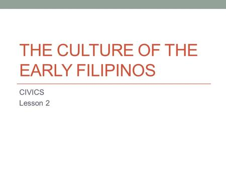 The Culture of the Early Filipinos