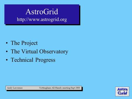 The Project The Virtual Observatory Technical Progress Andy Lawrence Nottingham All-Hands meeting Sept 2003 AstroGrid