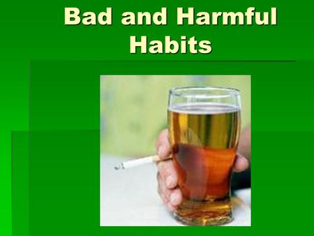 Bad and Harmful Habits. Working on a computer, watching TV  When you do it one or two hours it's not bad. You can get a lot of new information, it helps.