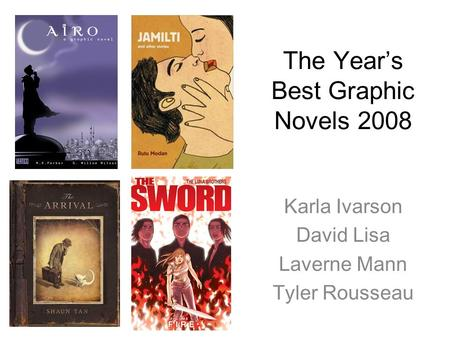 The Year's Best Graphic Novels 2008 Karla Ivarson David Lisa Laverne Mann Tyler Rousseau.